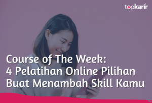 Course of The Week: 4 Pelatihan Online Pilihan Buat Menambah Skill Kamu | TopKarir.com