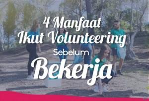 4 Manfaat Ikut Volunteering Sebelum bekerja | TopKarir.com